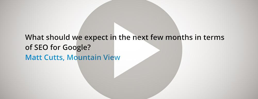 SEO-Ausblick von Google-Matt Cutts für die nächsten Monate