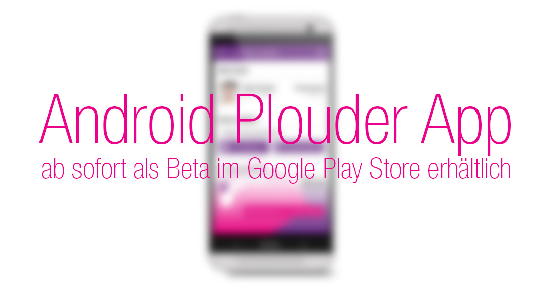 Die Android Plouder App ist ab sofort als Beta im Google Play Store erhältlich