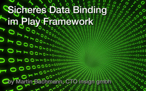 Sicheres Data Binding im Play Framework - Post des insign CTOs Martin Bachmann