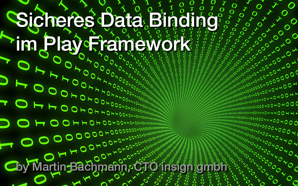 Sicheres Data Binding im Play Framework - Post des insign CTOs Martin Bachmann
