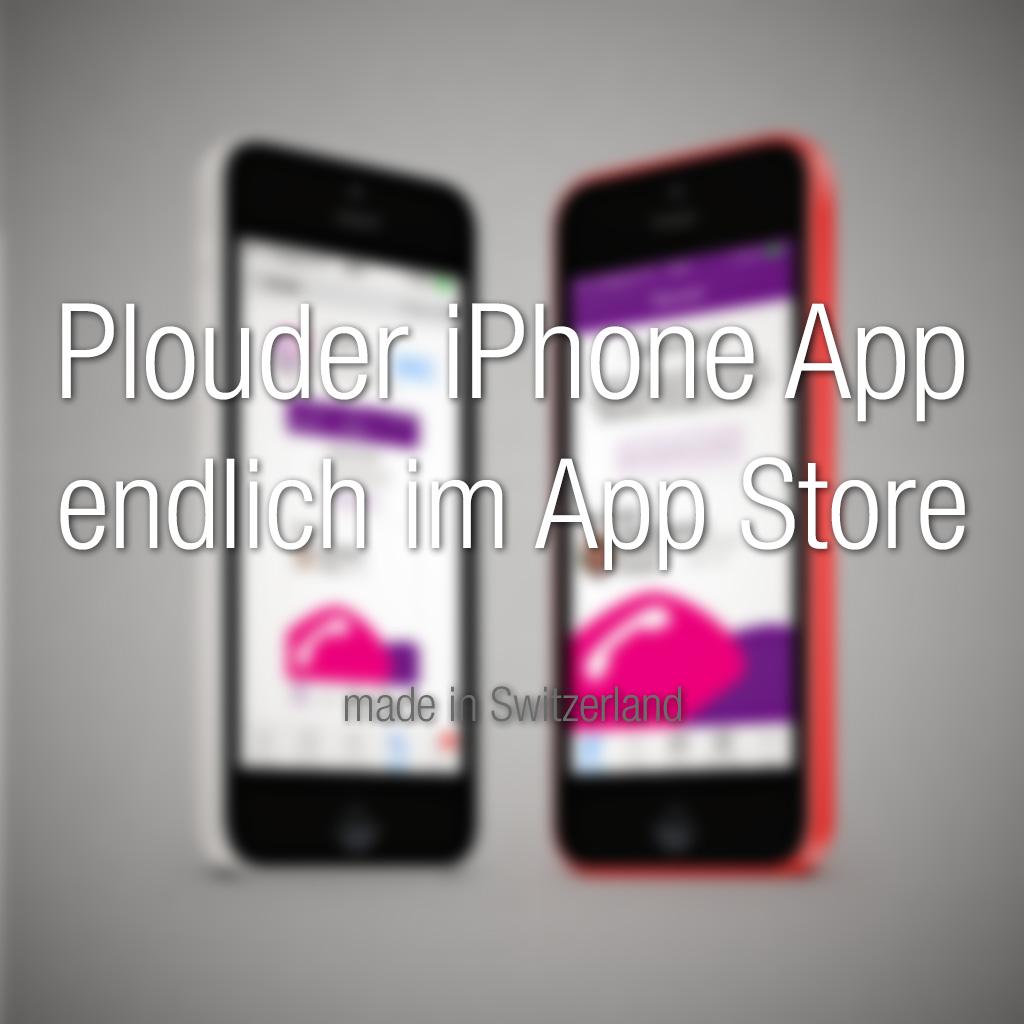 Plouder iPhone App, made in Switzerland - die Lösung für Auslandgespräche